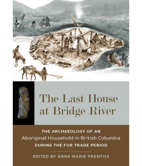 Last House at Bridge River : The Archaeology of an Aboriginal Household in British Columbia During the - image 1 of 1