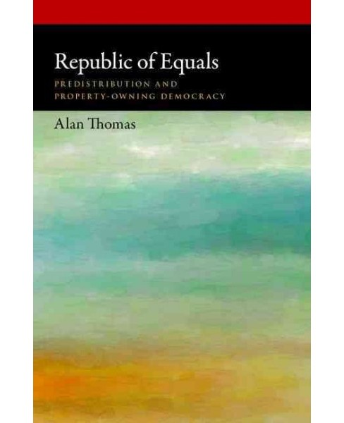 Republic of Equals : Predistribution and Property-Owning Democracy (Hardcover) (Alan Thomas) - image 1 of 1