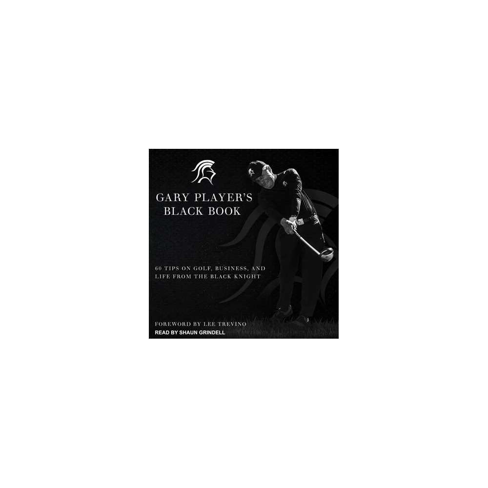 Gary Player's Black Book : 60 Tips on Golf, Business, and Life from the Black Knight - (MP3-CD)