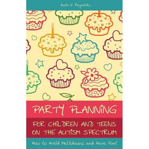 Party Planning for Children and Teens on the Autism Spectrum - by  Kate E Reynolds (Paperback) - image 1 of 1