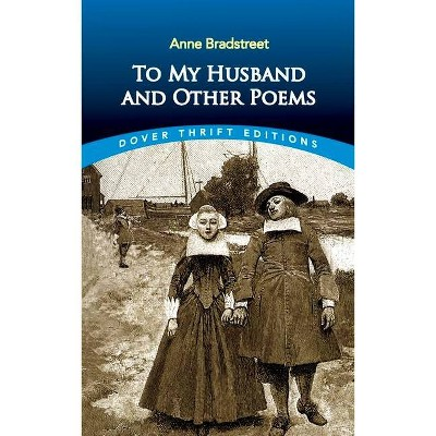 To My Husband and Other Poems - (Dover Thrift Editions) by  Anne Bradstreet (Paperback)