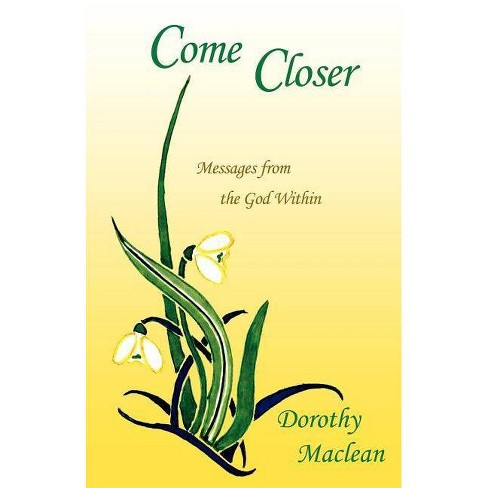 Come Closer - by  Dorothy MacLean (Paperback) - image 1 of 1