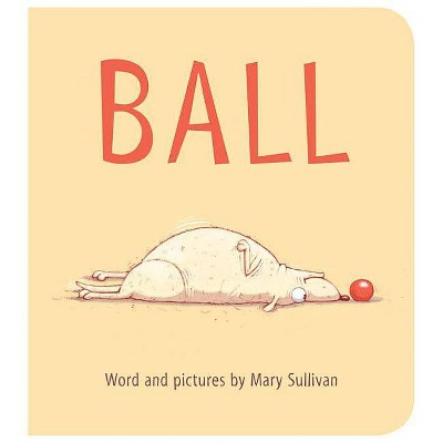 Ball - by  Mary Sullivan (Board Book)