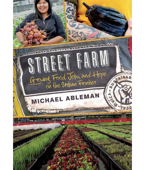 Street Farm : Growing Food, Jobs, and Hope on the Urban Frontier (Paperback) (Michael Ableman) - image 1 of 1