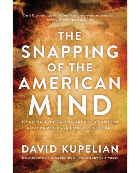 Snapping of the American Mind : Healing a Nation Broken by a Lawless Government and Godless Culture - image 1 of 1