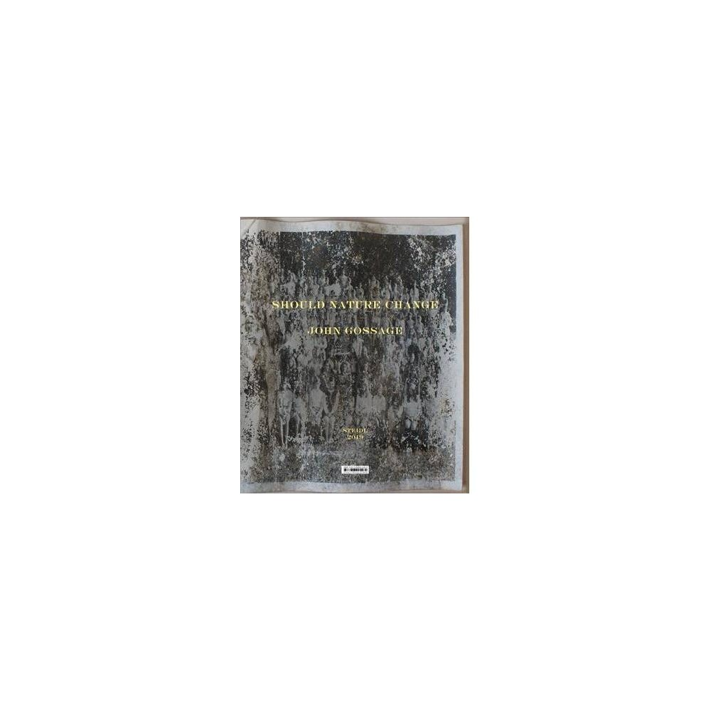 John Gossage : Should Nature Change - (Hardcover)