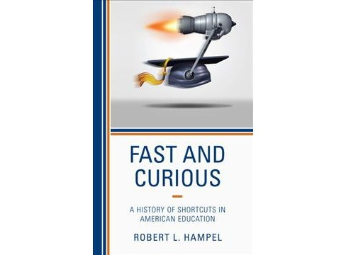 Fast and Curious : A History of Shortcuts in American Education -  by Robert L. Hampel (Hardcover) - image 1 of 1