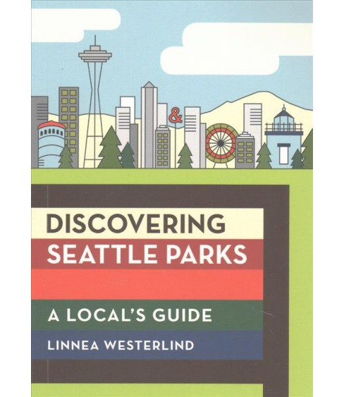 Discovering Seattle Parks : A Local's Guide (Paperback) (Linnea Westerlind) - image 1 of 1