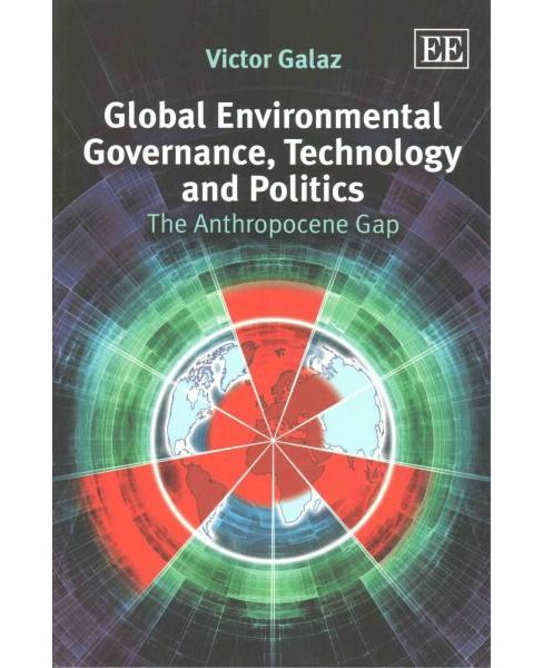 Global Environmental Governance, Technology and Politics : The Anthropocene Gap (Paperback) (Victor - image 1 of 1