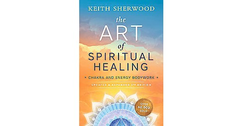 Art of Spiritual Healing : Chakra and Energy Bodywork (Updated / Expanded) (Paperback) (Keith Sherwood) - image 1 of 1