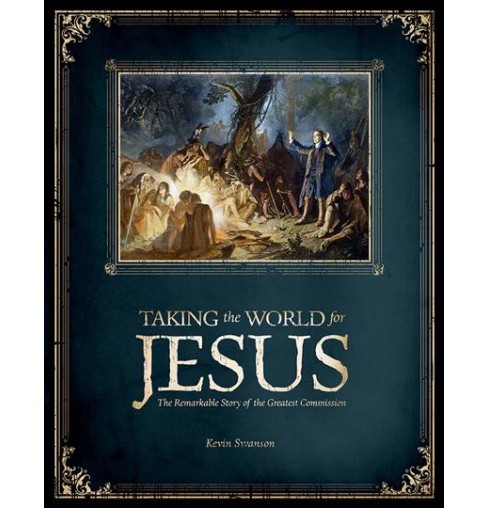 Taking the World for Jesus : The Remarkable Story of the Greatest Commission (Paperback) (Kevin Swanson) - image 1 of 1