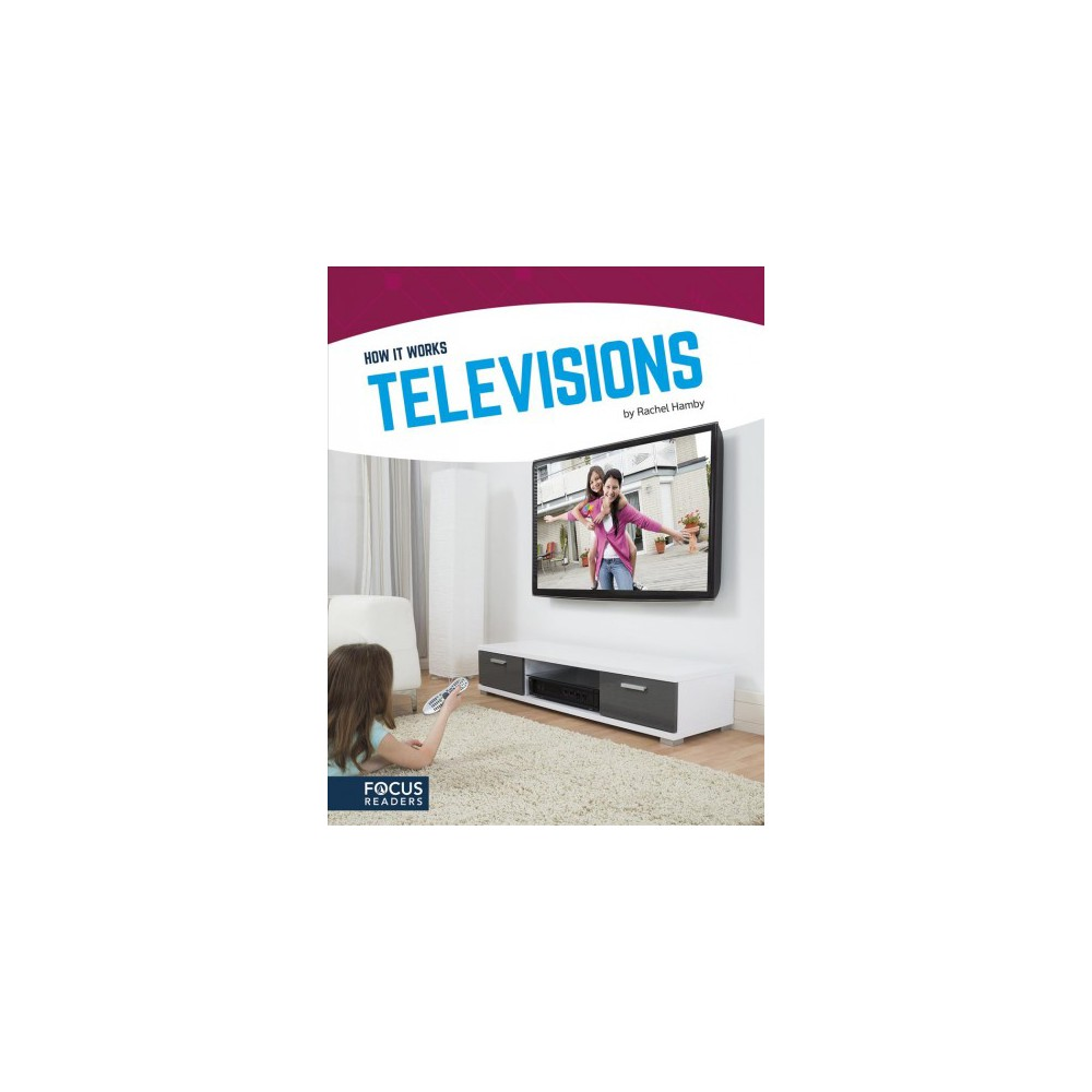 Televisions - (How It Works) by Rachel Hamby (Hardcover) Televisions - (How It Works) by Rachel Hamby (Hardcover)