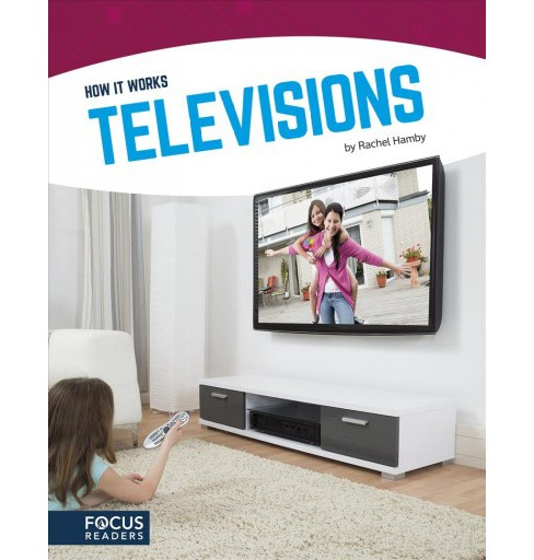 Televisions -  (How It Works) by Rachel Hamby (Hardcover) - image 1 of 1