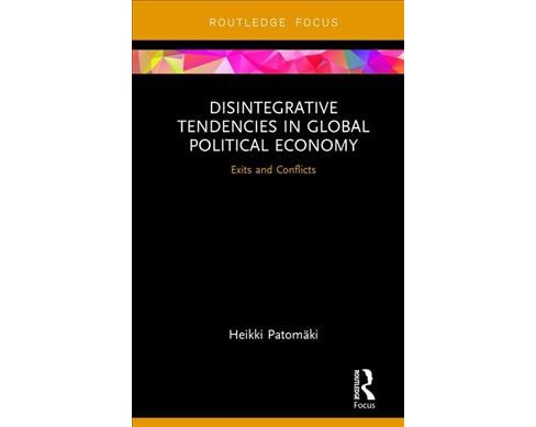 Disintegrative Tendencies in Global Political Economy : Exits and Conflicts (Hardcover) (Heikki - image 1 of 1