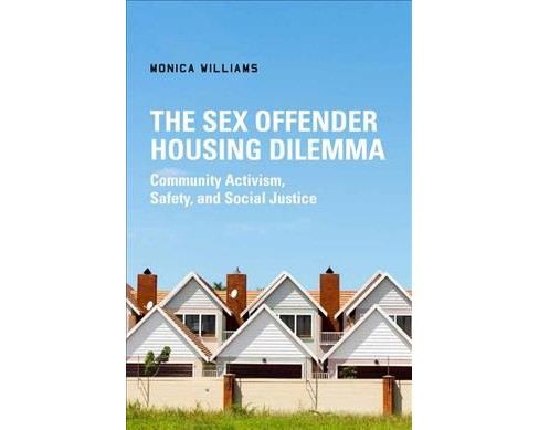 Sex Offender Housing Dilemma : Community Activism, Safety, and Social Justice -  (Hardcover) - image 1 of 1