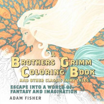 A Brothers Grimm Coloring Book and Other Classic Fairy Tales Adult Coloring Book