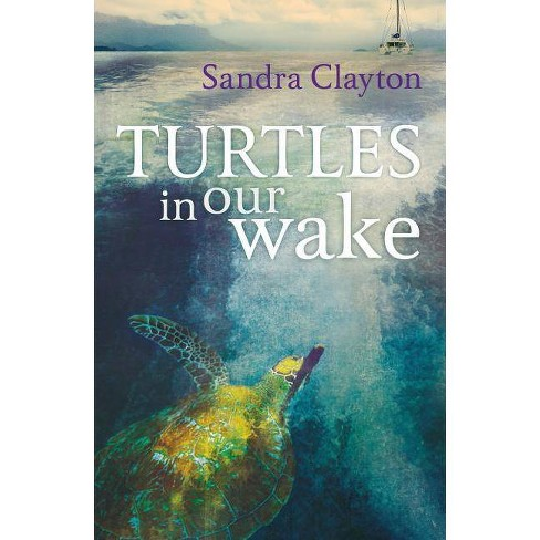 Turtles in Our Wake - by  Sandra Clayton (Paperback) - image 1 of 1