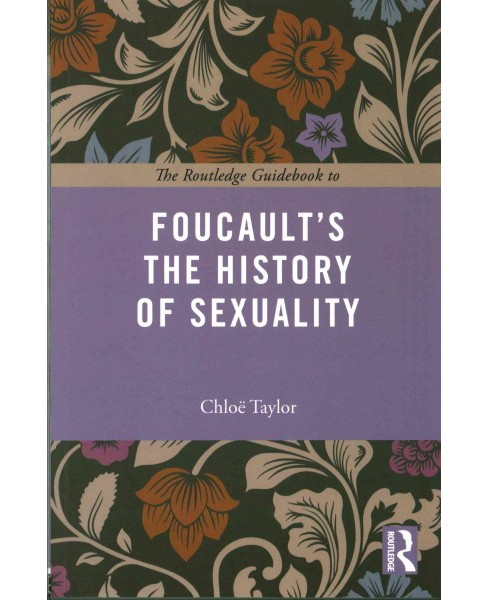 Routledge Guidebook to Foucault's The History of Sexuality (Paperback) (Chloe Taylor) - image 1 of 1