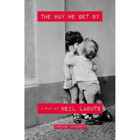 The Way We Get by - by  Neil Labute (Paperback) - image 1 of 1