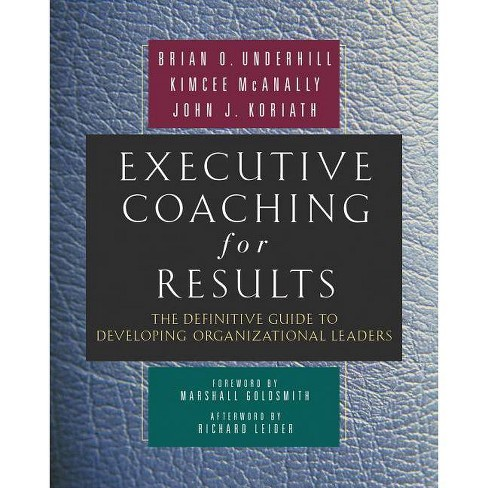Executive Coaching for Results - by  Brian O Underhill & Kimcee McAnally & John J Koriath (Hardcover) - image 1 of 1