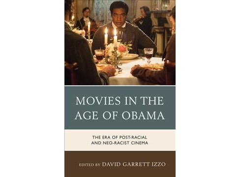 Movies in the Age of Obama : The Era of Post Racial and Neo-Racist Cinema -  Reprint (Paperback) - image 1 of 1