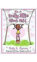 I'm a Pretty Little Black Girl! ( I'm a Girl! Collection)(Hardcover)by Betty K. Bynum