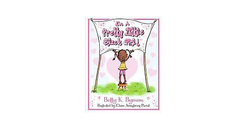 I'm a Pretty Little Black Girl! ( I'm a Girl! Collection) (Hardcover) by Betty K. Bynum - image 1 of 1