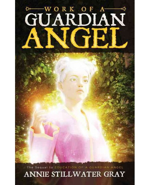 Work of a Guardian Angel (Paperback) (Annie Stillwater Gray) - image 1 of 1