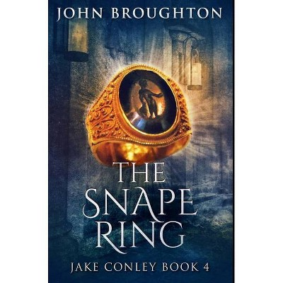 The Snape Ring - by  John Broughton (Hardcover)
