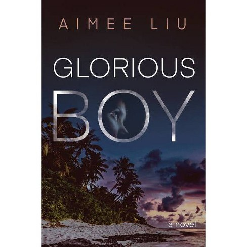 Glorious Boy - by  Aimee Liu (Paperback) - image 1 of 1