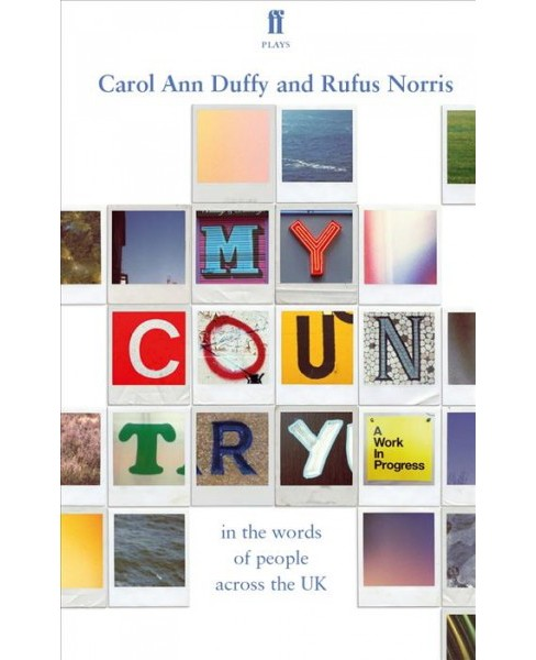 My Country : A Work in Progress -  by Carol Ann Duffy & Rufus  Norris (Paperback) - image 1 of 1