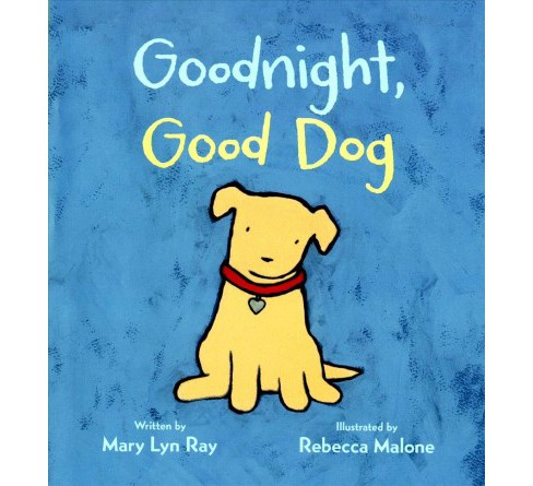 Goodnight, Good Dog -  by Mary Lyn Ray (Hardcover) - image 1 of 1