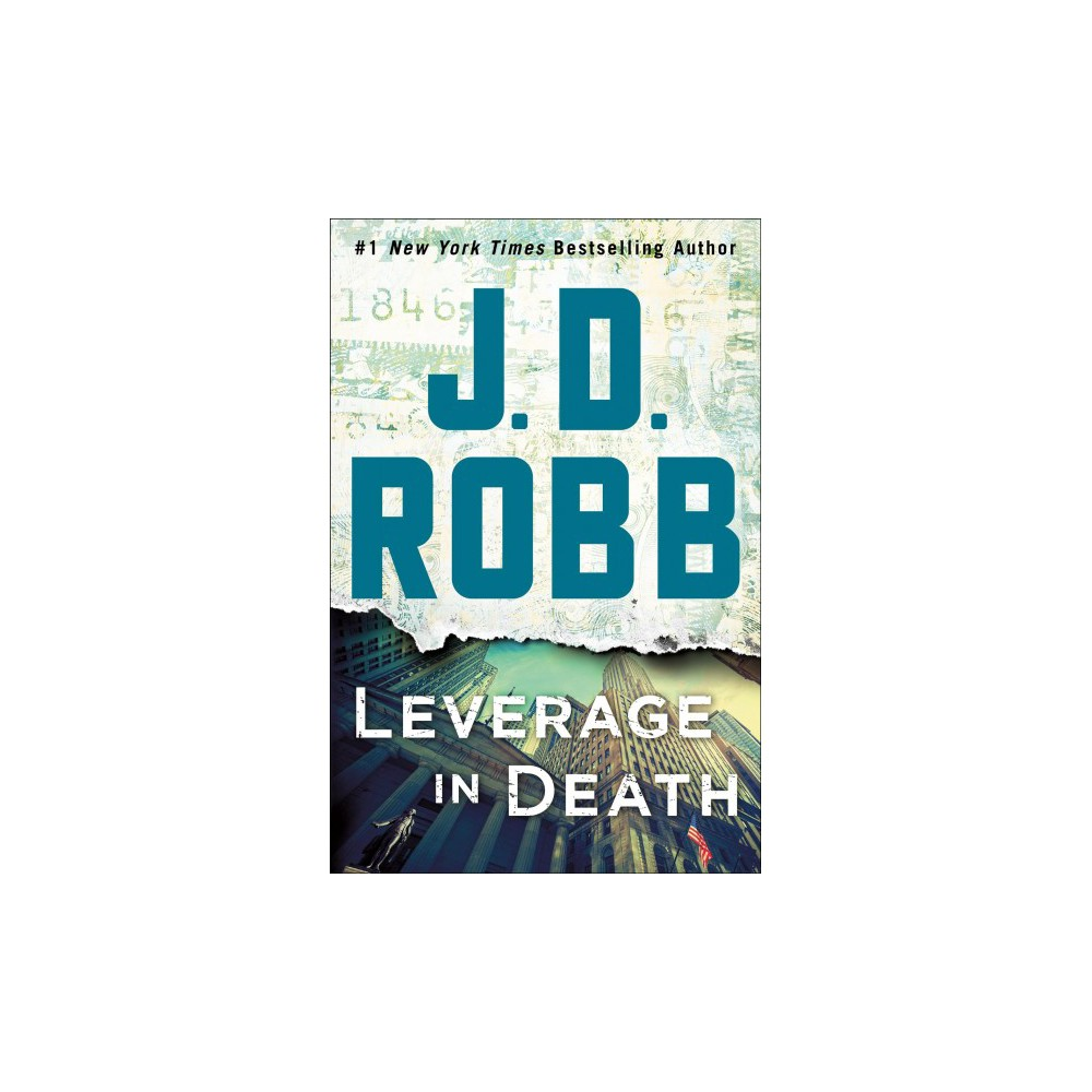 Leverage in Death : An Eve Dallas Novel - (In Death) by J. D. Robb (Hardcover)