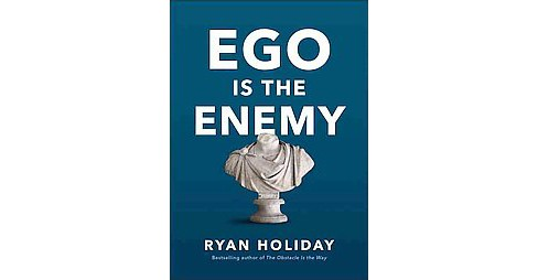 Ego Is the Enemy (Hardcover) (Ryan Holiday) - image 1 of 1