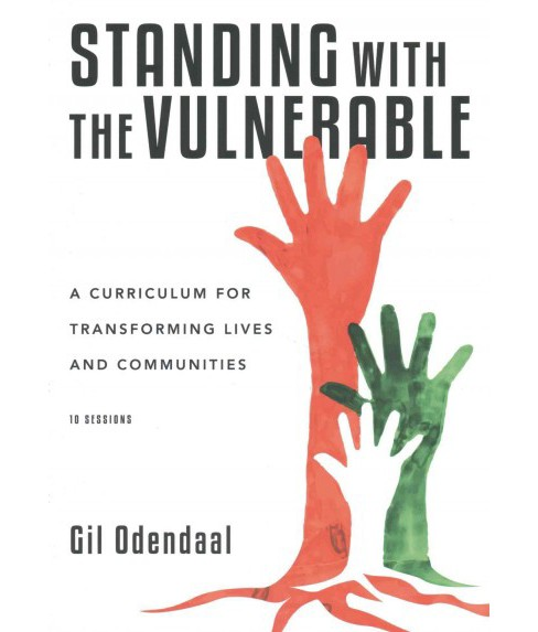 Standing With the Vulnerable : A Curriculum for Transforming Lives and Communities (Paperback) (Gil - image 1 of 1
