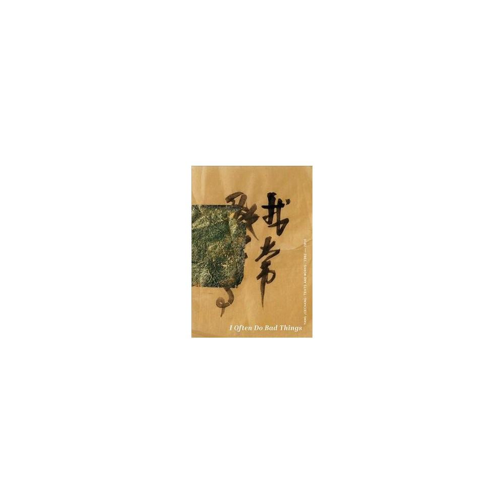 I Often Do Bad Things : Yang Jiechang: Texts and Works. 1982-2016 - Bilingual (Hardcover)