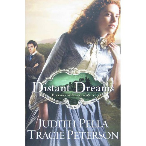 Distant Dreams - (Ribbons of Steel) by  Judith Pella & Tracie Peterson (Paperback) - image 1 of 1
