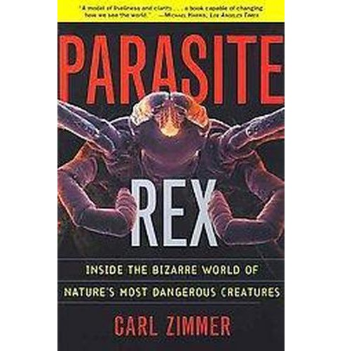 Parasite Rex : Inside the Bizarre World of Nature's Most Dangerous Creatures (Paperback) (Carl Zimmer) - image 1 of 1