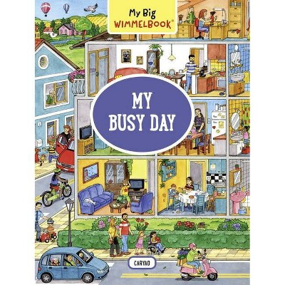 My Big Wimmelbook: My Busy Day - (My Big Wimmelbooks) by  Caryad (Board Book)