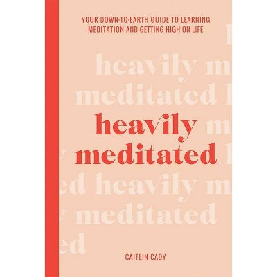 Heavily Meditated - by  Caitlin Cady (Hardcover)