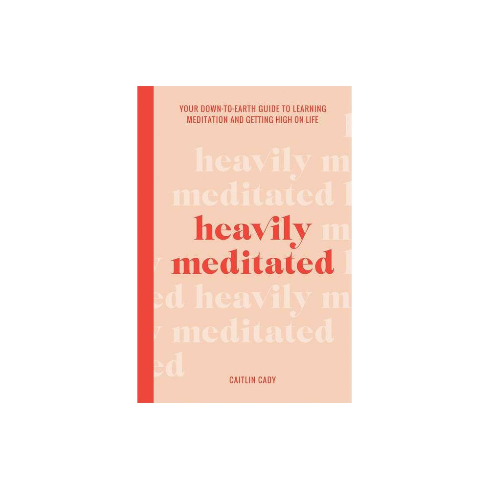 Heavily Meditated By Caitlin Cady Hardcover