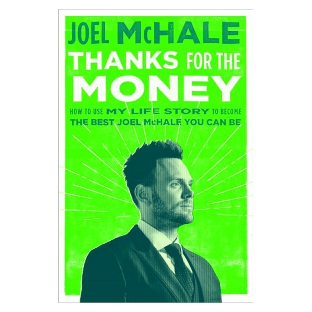 Thanks for the Money: How to Use My Life Story to Become the Best Joel McHale You Can Be (Hardcover) by Joel McHale