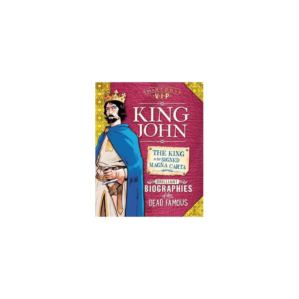 King John : Brilliant Biographies of the Dead Famous - by Paul Harrison (Paperback)