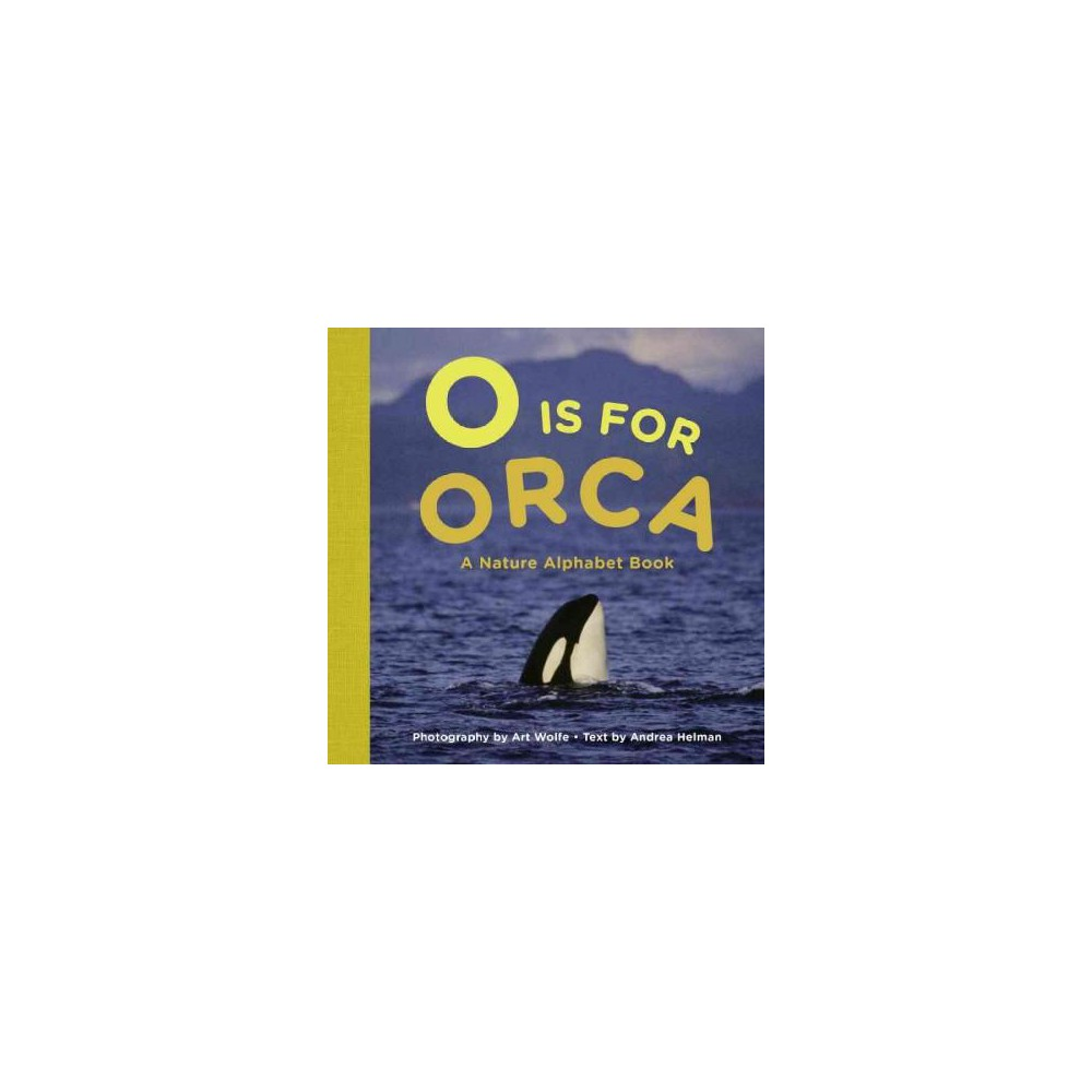 O Is for Orca : A Nature Alphabet Book (Hardcover) (Andrea Helman)