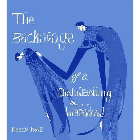 The Backstage of a Dishwashing Webshow - by  Keren Katz (Paperback) - image 1 of 1