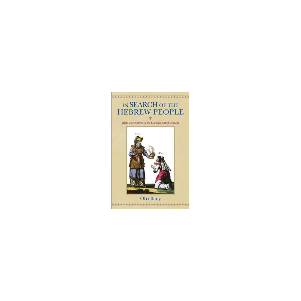In Search of the Hebrew People : Bible and Nation in the German Enlightenment - (Hardcover)