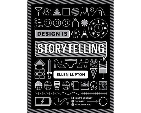 Design Is Storytelling -  by Ellen Lupton (Paperback) - image 1 of 1
