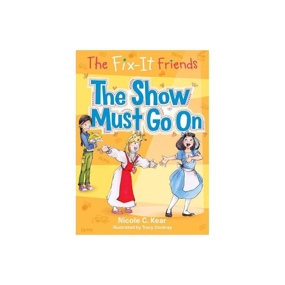The Fix It Friends The Show Must Go On Fix It Friends 3 By Nicole C Kear Paperback