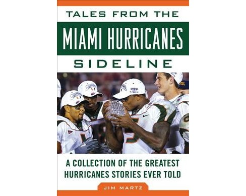 Tales from the Miami Hurricanes Sideline : A Collection of the Greatest Hurricanes Stories Ever Told - image 1 of 1