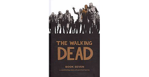 Walking Dead 7 : A Continuing Story of Survival Horror (Hardcover) - image 1 of 1